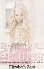 Breaking All The Rules [On Hold/ re-writing] by WickedWickedLiarLiar