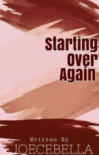 Starting Over Again by Joecebella