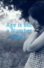 Age is but a Number...Right? by MaddyMilby