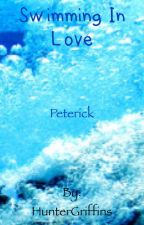 Swimming in Love (Peterick) by HunterGriffins