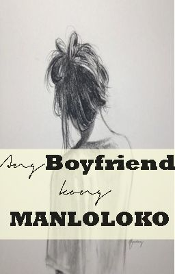 Ang Boyrfriend kong Manloloko [[COMPLETE]] HEAVY EDITING