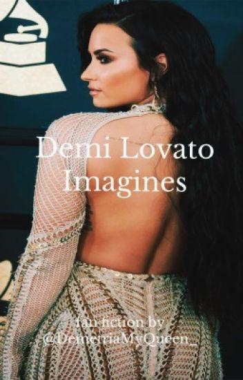 Demi Lovato Imagines  ( Demi Lovato Fan Fiction)