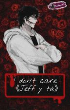 I Don't Care (Jeff y Tu) by MissVampire12
