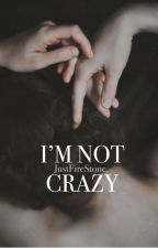I'm Not Crazy by JustFireStone