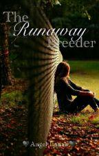 The Runaway Breeder (#Wattys2016) by Angel-Lunair