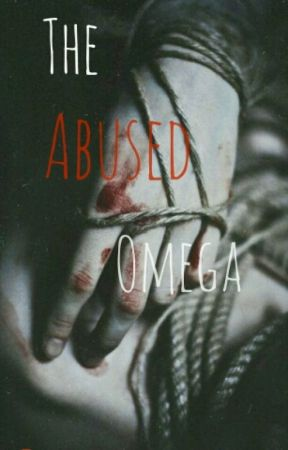 The Abused Omega by Goddess_of_yaoi18