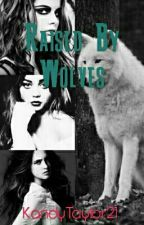 Raised By Wolves by KandyTaylor21
