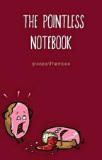 The Pointless Notebook by aloneonthemoon