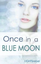 Once in a Blue Moon by LIGHTSrebel