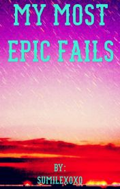 My most epic FAILS by SUmilexoxo