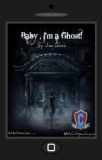Baby , I'm a Ghost! by OhHMyJhee