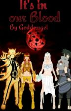 It's In Our Blood (Naruto Fanfic) by goddessgel