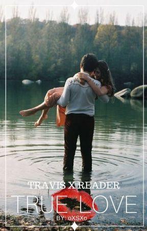 True Love | Travis X Reader by oXSXo_