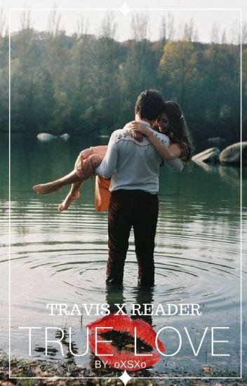 True Love | Travis X Reader