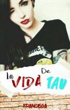 La Vida De Tau by francisga