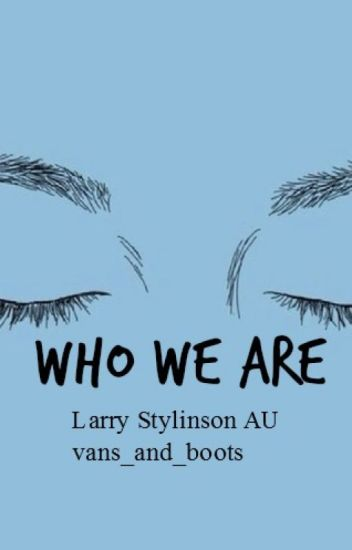 Who We Are [Larry Stylinson]