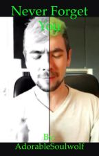 Never Forget You(Jacksepticeye X Reader) by AdorableSoulwolf