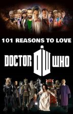 101 Reasons to Love Doctor Who by HalfBlood_of_the_Sea