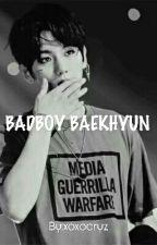 BADBOY BAEKHYUN [COMPLETED] by xoxocryz