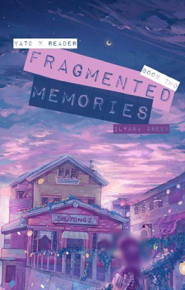 Fragmented Memories [Yato x Reader] Book Two