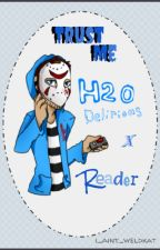 Trust Me (H2ODelirious x Reader One Shot) by i_aint_weldkat