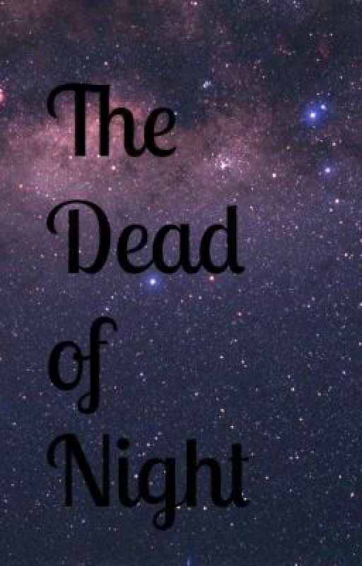 The Dead of Night by XxForever_AlwaysxX
