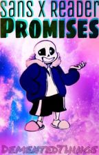 Sans x Reader | Promises by DementedThings