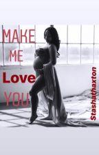 Make Me Love You by StashaThaxton