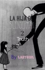 La hija de Slenderman 2, Truth. by _____lg