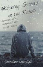 ΦKeeping Secrets in the RainΦ by Chocalate-Lover1016