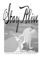 Stay Alive by retrospectionist
