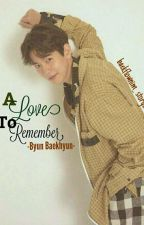 A Love To Remember[Completed] by baekflownim