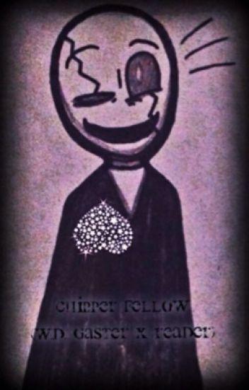Chipper Fellow (W.D. Gaster X Reader)