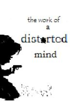 The Work of a Distorted Mind by truealpha3