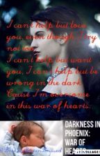 Darkness In Phoenix Book 2: War of Hearts by BrokenBeatenBruised
