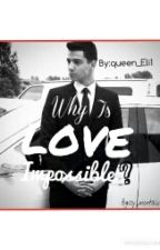 Why Is Love Impossible? (Luis Coronel Fanfic) by Araseli_x