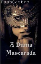 A Dama Mascarada by PaahCastro
