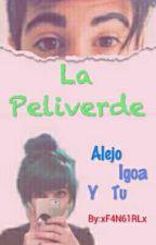 La Peliverde (Alejo Igoa Y Tu) by CamilaaDaniiela