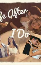 LIFE AFTER I DO (JADINE FAN FIC) by perfectusername-_-