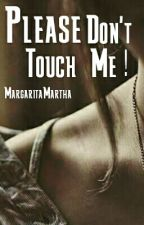 Please, Don't Touch Me! by MargaritaMartha