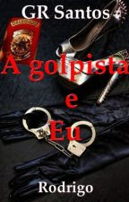 A GOLPISTA E EU by GRSantos2015