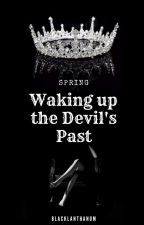 SPRING :Waking Up The Devil's Past(COMPLETED) by BlackLanthanum