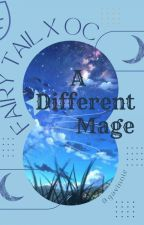 A Different Mage- Fairy Tail x reader by eowyn_cheney