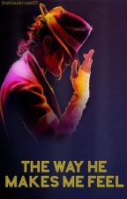 The way he makes me feel (Michael Jackson FanFiction) by theblackrose67