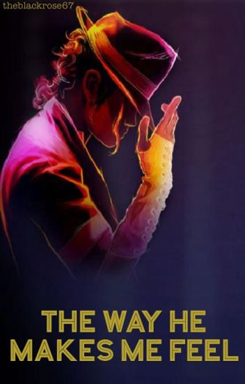 The way he makes me feel (Michael Jackson FanFiction)