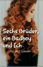 Sechs Brüder, ein Badboy und Ich by Bellybeen