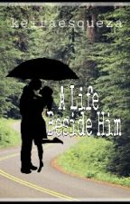 A Life Beside Him (AlDub/MaiChard) by keiraesqueza