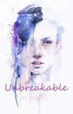 Unbreakable (On-Hold) by Abrielle_