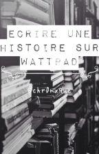 Écrire une histoire sur Wattpad by chr0nxque