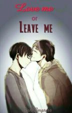 Love Me or Leave Me (Ereri/Riren AU) #TheWatty's2016 by iStygianEmpress